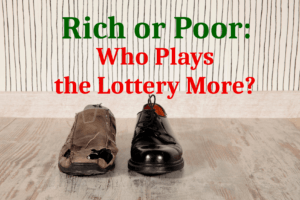 Rich or Poor: Who Plays the Lottery More?