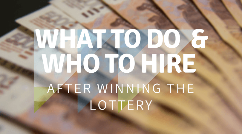 What to do and Who to Hire After Winning the Lottery