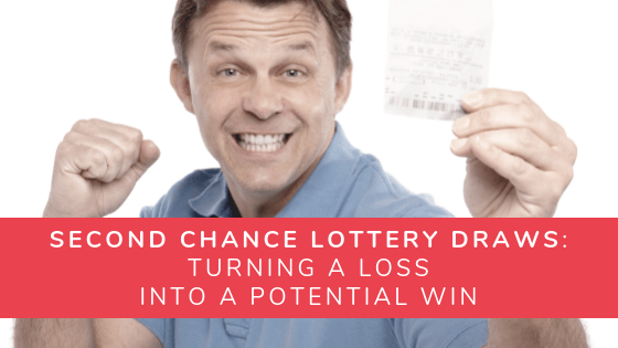Second Chance Lottery Draws: Turning a Loss into a Potential Win