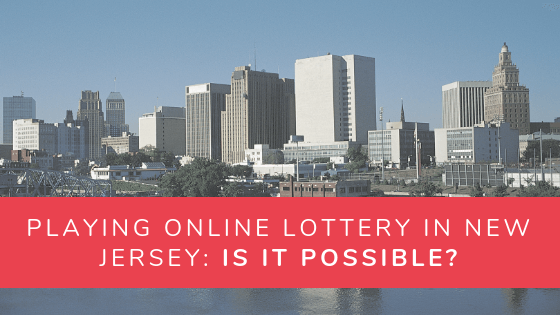 Playing Online Lottery in New Jersey: Is it Possible