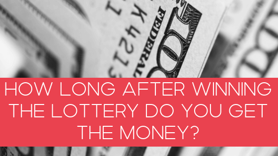 How long after winning the lottery do you get the money?
