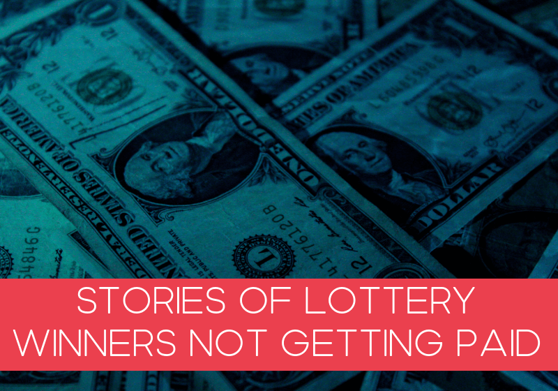 Stories of Lottery Winners Not Getting Paid